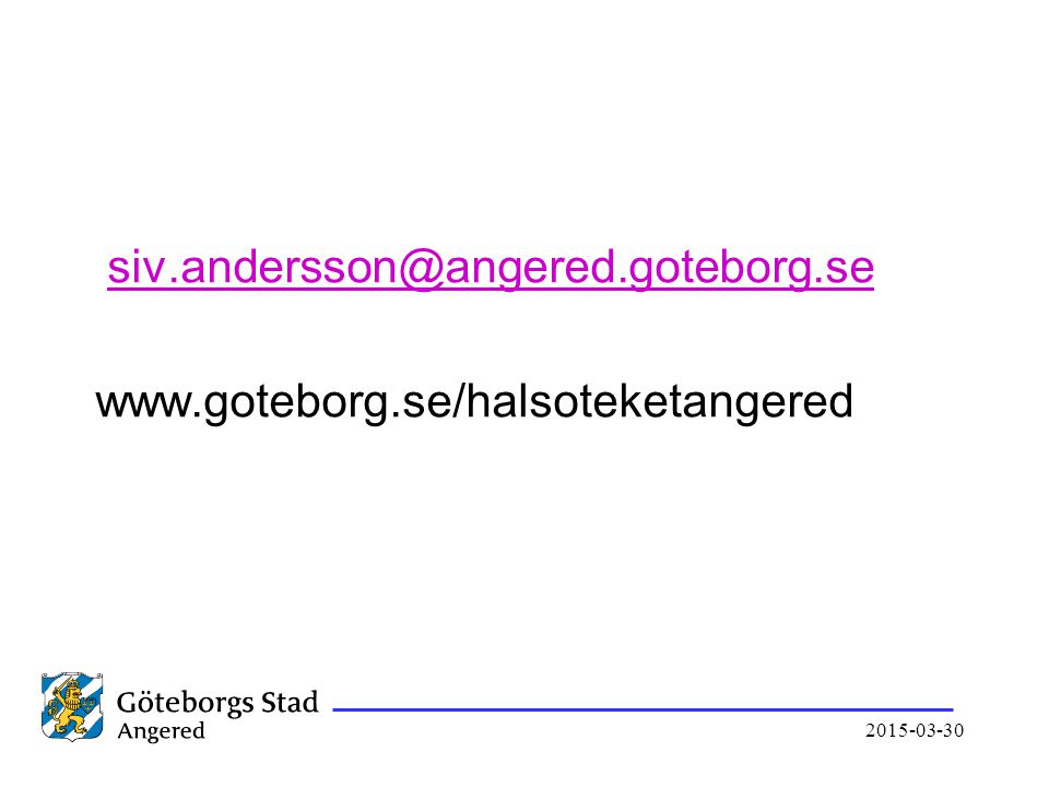 2015-03-30 siv.andersson@angered.goteborg.se www.goteborg.se/halsoteketangered