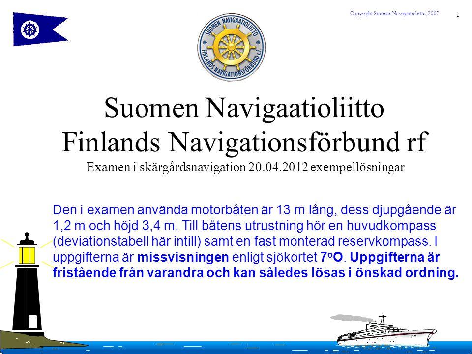 12 Copyright Suomen Navigaatioliitto, 2007 Uppgift.