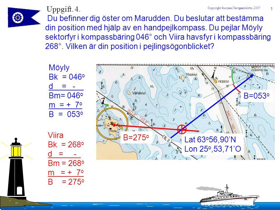 6 Copyright Suomen Navigaatioliitto, 2007 Uppgift 5.