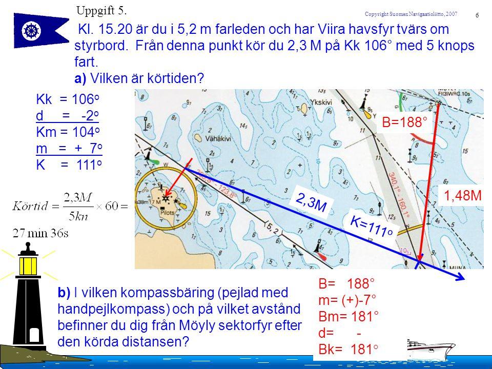 7 Copyright Suomen Navigaatioliitto, 2007 Uppgift 5.