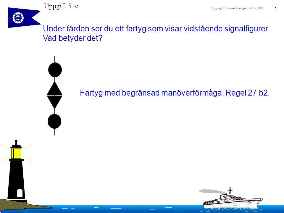8 Copyright Suomen Navigaatioliitto, 2007 6.