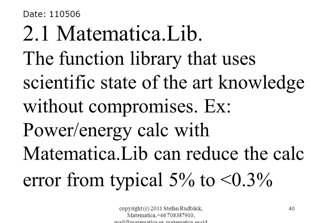 copyright (c) 2011 Stefan Rudbäck, Matematica,+46 708387910, mail@matematica.se, matematica.se sid 41 Power/energy calc with Matematica.Lib general function blocks