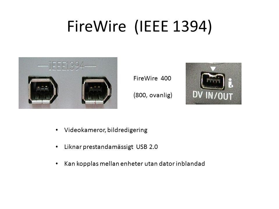 FireWire (IEEE 1394) Videokameror, bildredigering Liknar prestandamässigt USB 2.0 Kan kopplas mellan enheter utan dator inblandad FireWire 400 (800, ovanlig)