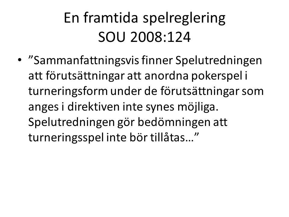 """En framtida spelreglering SOU 2008:124 """"Sammanfattningsvis finner Spelutredningen att förutsättningar att anordna pokerspel i turneringsform under de"""