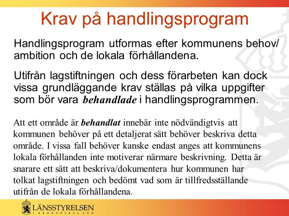 Krav på handlingsprogram Handlingsprogram utformas efter kommunens behov/ ambition och de lokala förhållandena. Utifrån lagstiftningen och dess förarb
