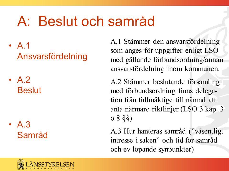 A: Beslut och samråd A.1 Ansvarsfördelning A.2 Beslut A.3 Samråd A.1 Stämmer den ansvarsfördelning som anges för uppgifter enligt LSO med gällande för