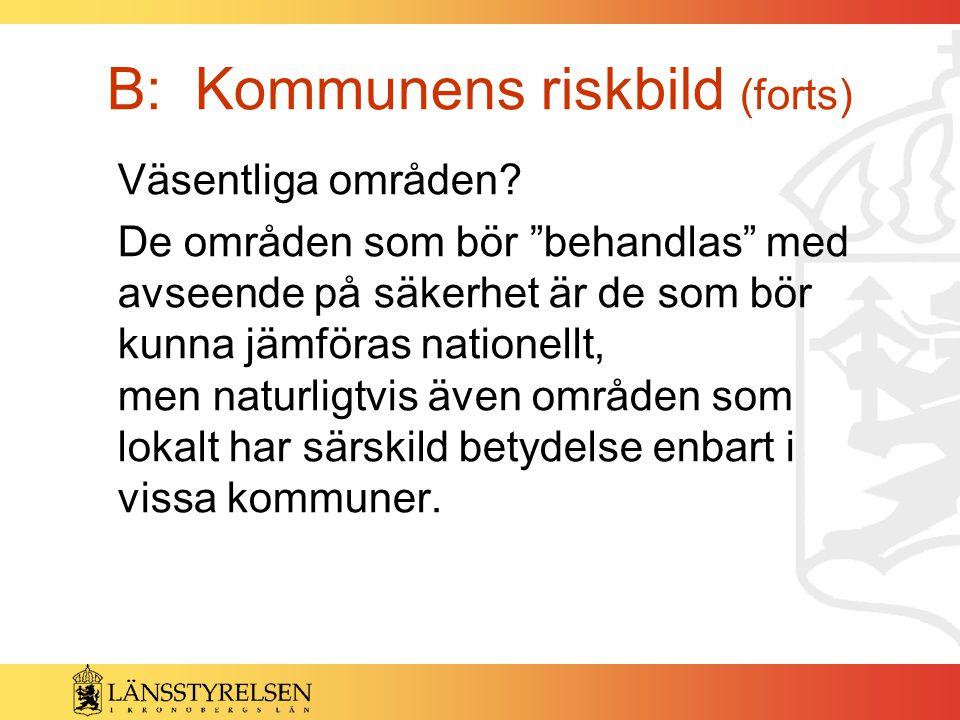 """B: Kommunens riskbild (forts) Väsentliga områden? De områden som bör """"behandlas"""" med avseende på säkerhet är de som bör kunna jämföras nationellt, men"""