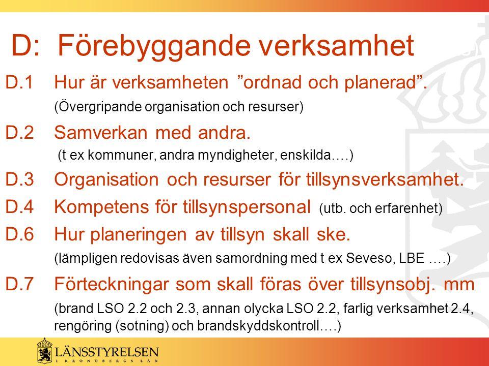 """D: Förebyggande verksamhet (forts) D.1 Hur är verksamheten """"ordnad och planerad"""". (Övergripande organisation och resurser) D.2 Samverkan med andra. (t"""