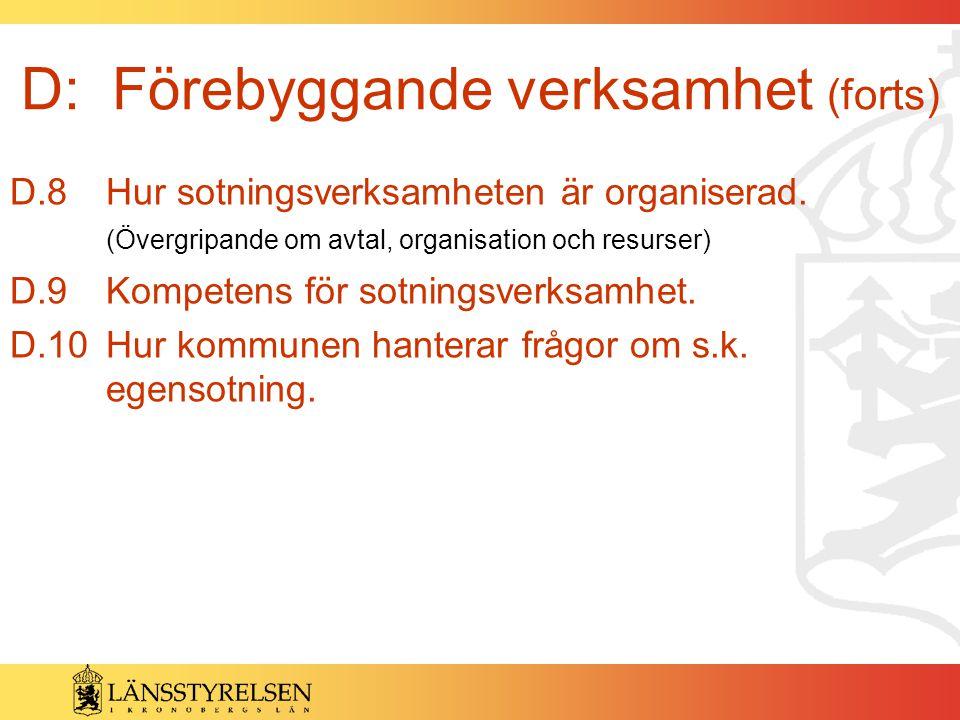 D: Förebyggande verksamhet (forts) D.8 Hur sotningsverksamheten är organiserad. (Övergripande om avtal, organisation och resurser) D.9Kompetens för so
