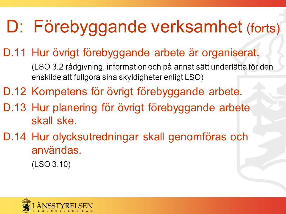 D: Förebyggande verksamhet (forts) D.11Hur övrigt förebyggande arbete är organiserat. (LSO 3.2 rådgivning, information och på annat sätt underlätta fö