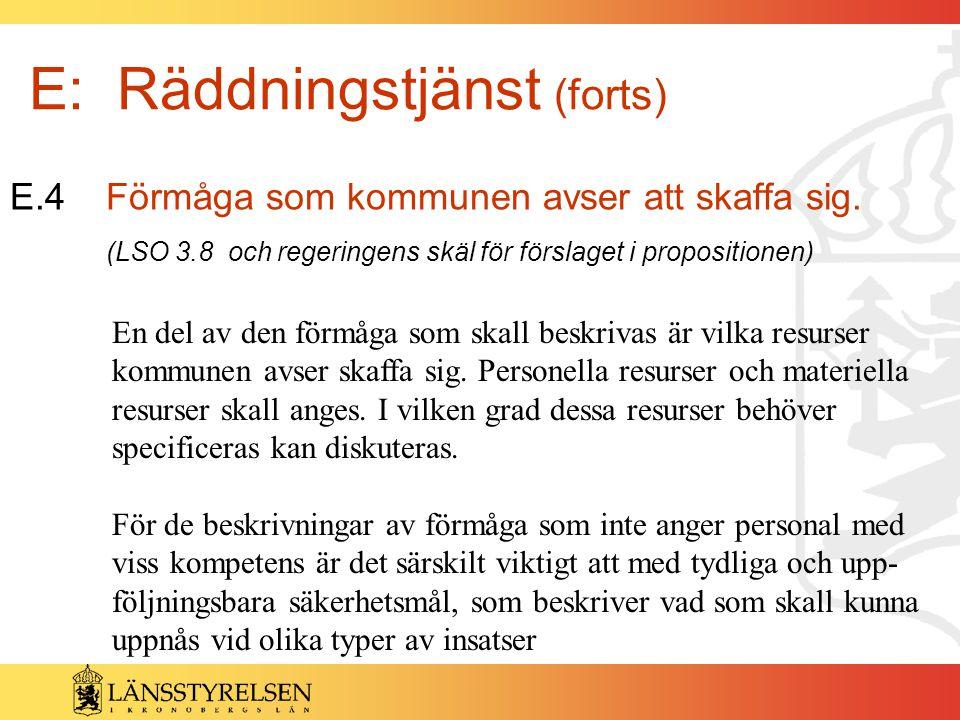 E: Räddningstjänst (forts) E.4Förmåga som kommunen avser att skaffa sig. (LSO 3.8 och regeringens skäl för förslaget i propositionen) En del av den fö