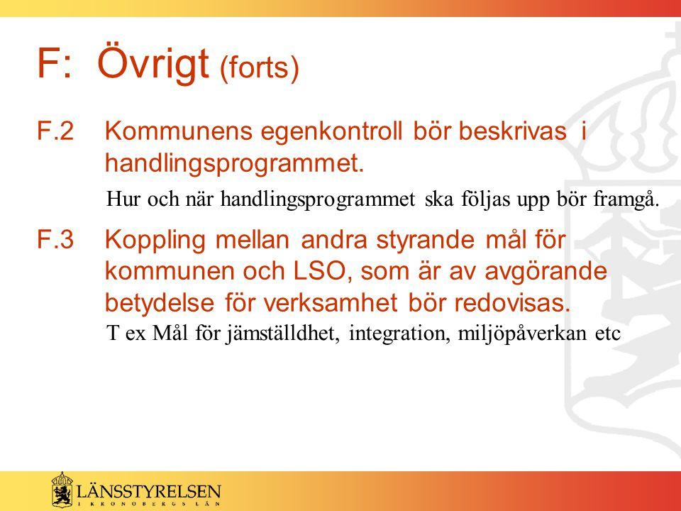F.2Kommunens egenkontroll bör beskrivas i handlingsprogrammet. F.3Koppling mellan andra styrande mål för kommunen och LSO, som är av avgörande betydel
