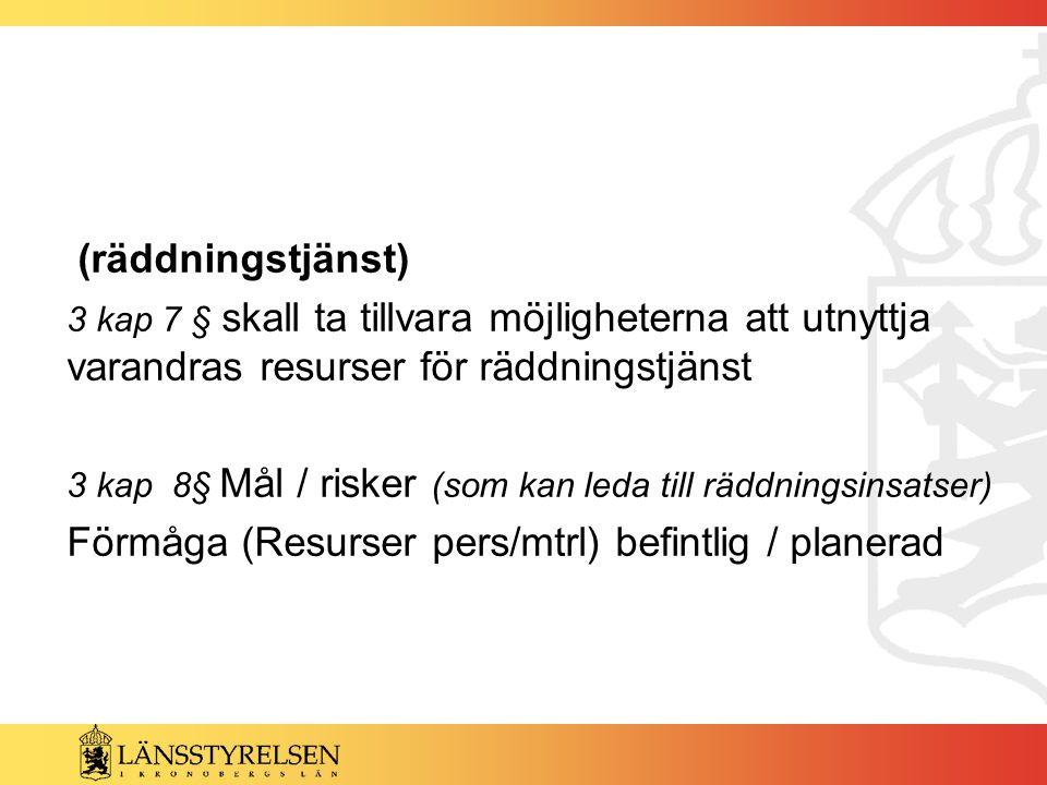 (räddningstjänst) 3 kap 7 § skall ta tillvara möjligheterna att utnyttja varandras resurser för räddningstjänst 3 kap 8§ Mål / risker (som kan leda ti