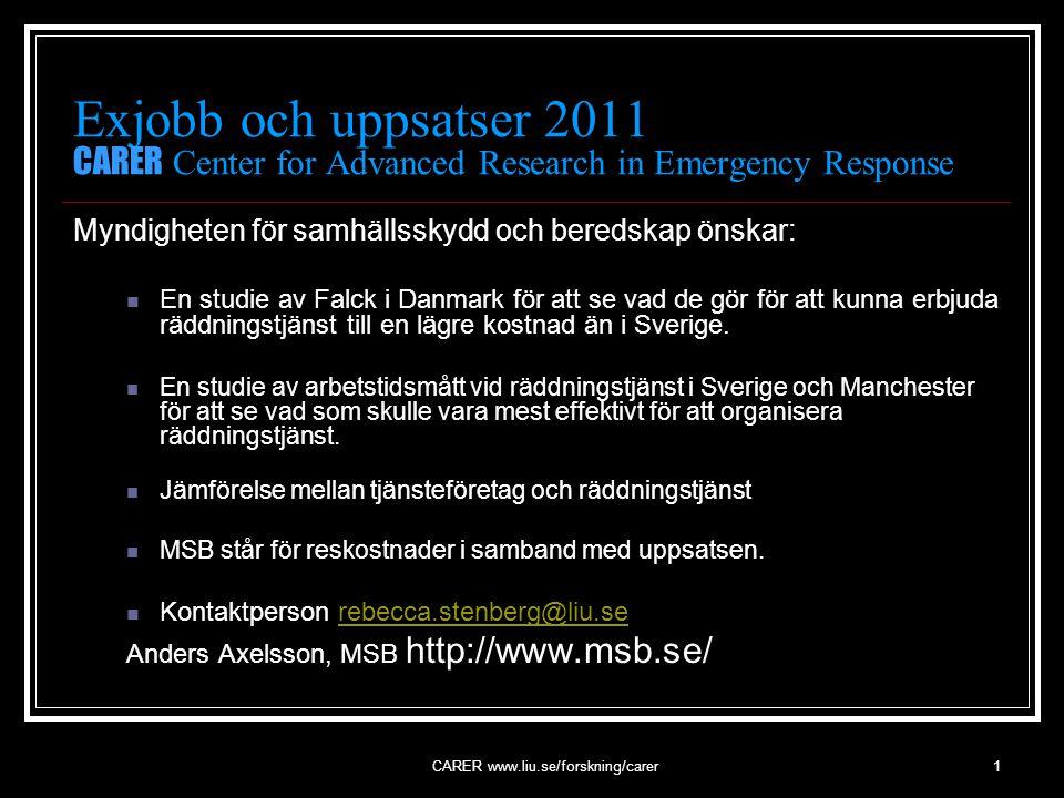 CARER www.liu.se/forskning/carer1 Exjobb och uppsatser 2011 CARER Center for Advanced Research in Emergency Response Myndigheten för samhällsskydd och beredskap önskar: En studie av Falck i Danmark för att se vad de gör för att kunna erbjuda räddningstjänst till en lägre kostnad än i Sverige.
