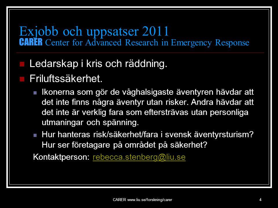 CARER www.liu.se/forskning/carer4 Exjobb och uppsatser 2011 CARER Center for Advanced Research in Emergency Response Ledarskap i kris och räddning.