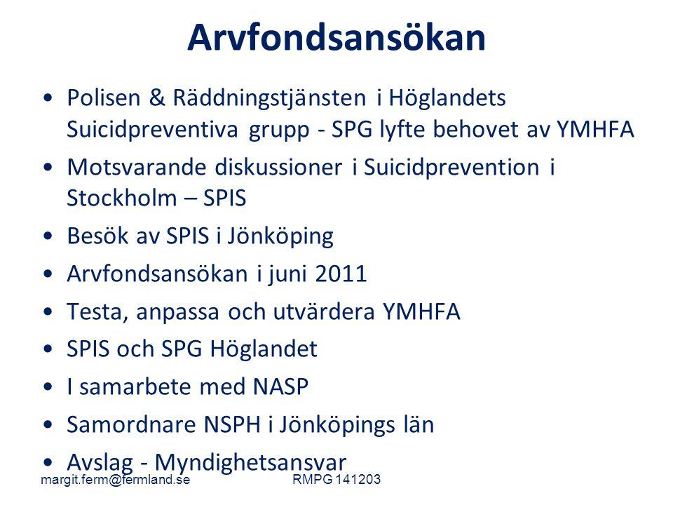 Arvfondsansökan Polisen & Räddningstjänsten i Höglandets Suicidpreventiva grupp - SPG lyfte behovet av YMHFA Motsvarande diskussioner i Suicidpreventi
