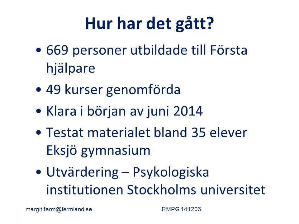 Hur har det gått? 669 personer utbildade till Första hjälpare 49 kurser genomförda Klara i början av juni 2014 Testat materialet bland 35 elever Eksjö