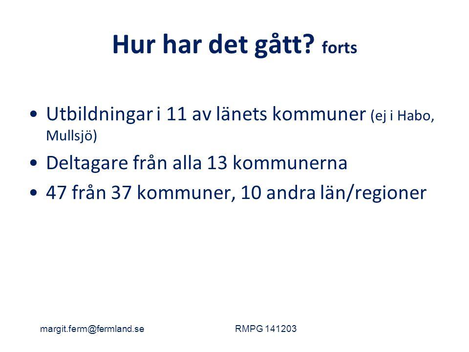 Hur har det gått? forts Utbildningar i 11 av länets kommuner (ej i Habo, Mullsjö) Deltagare från alla 13 kommunerna 47 från 37 kommuner, 10 andra län/