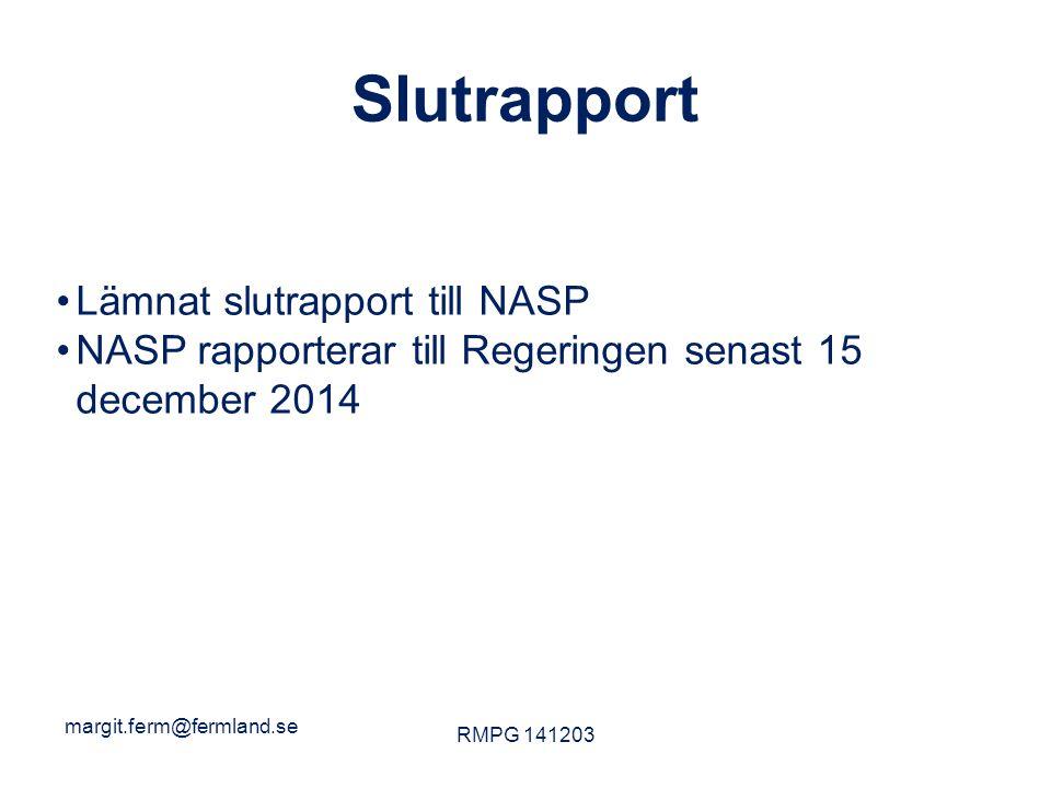 Slutrapport Lämnat slutrapport till NASP NASP rapporterar till Regeringen senast 15 december 2014 margit.ferm@fermland.se RMPG 141203