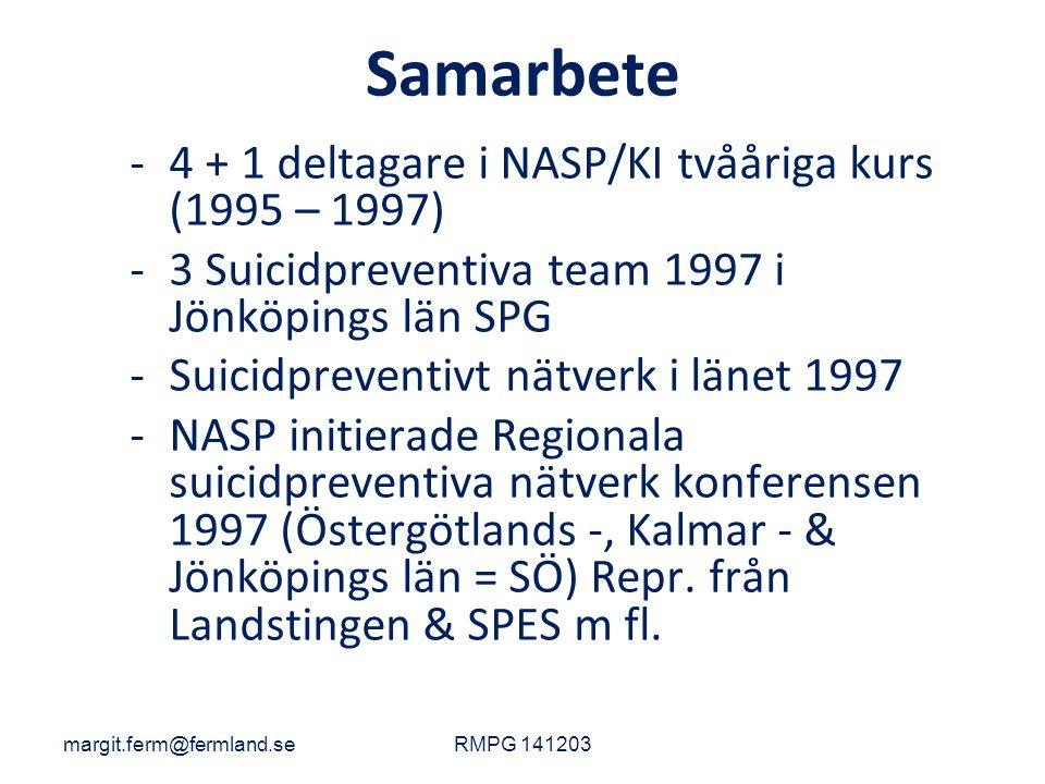 Samarbete -4 + 1 deltagare i NASP/KI tvååriga kurs (1995 – 1997) -3 Suicidpreventiva team 1997 i Jönköpings län SPG -Suicidpreventivt nätverk i länet 1997 -NASP initierade Regionala suicidpreventiva nätverk konferensen 1997 (Östergötlands -, Kalmar - & Jönköpings län = SÖ) Repr.