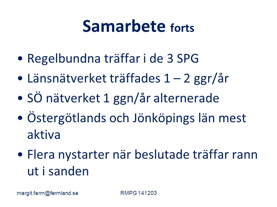Samarbete forts Regelbundna träffar i de 3 SPG Länsnätverket träffades 1 – 2 ggr/år SÖ nätverket 1 ggn/år alternerade Östergötlands och Jönköpings län mest aktiva Flera nystarter när beslutade träffar rann ut i sanden margit.ferm@fermland.seRMPG 141203