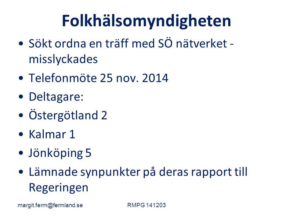 Folkhälsomyndigheten Sökt ordna en träff med SÖ nätverket - misslyckades Telefonmöte 25 nov. 2014 Deltagare: Östergötland 2 Kalmar 1 Jönköping 5 Lämna