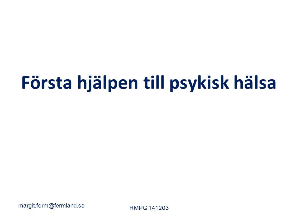 Första hjälpen till psykisk hälsa margit.ferm@fermland.se RMPG 141203