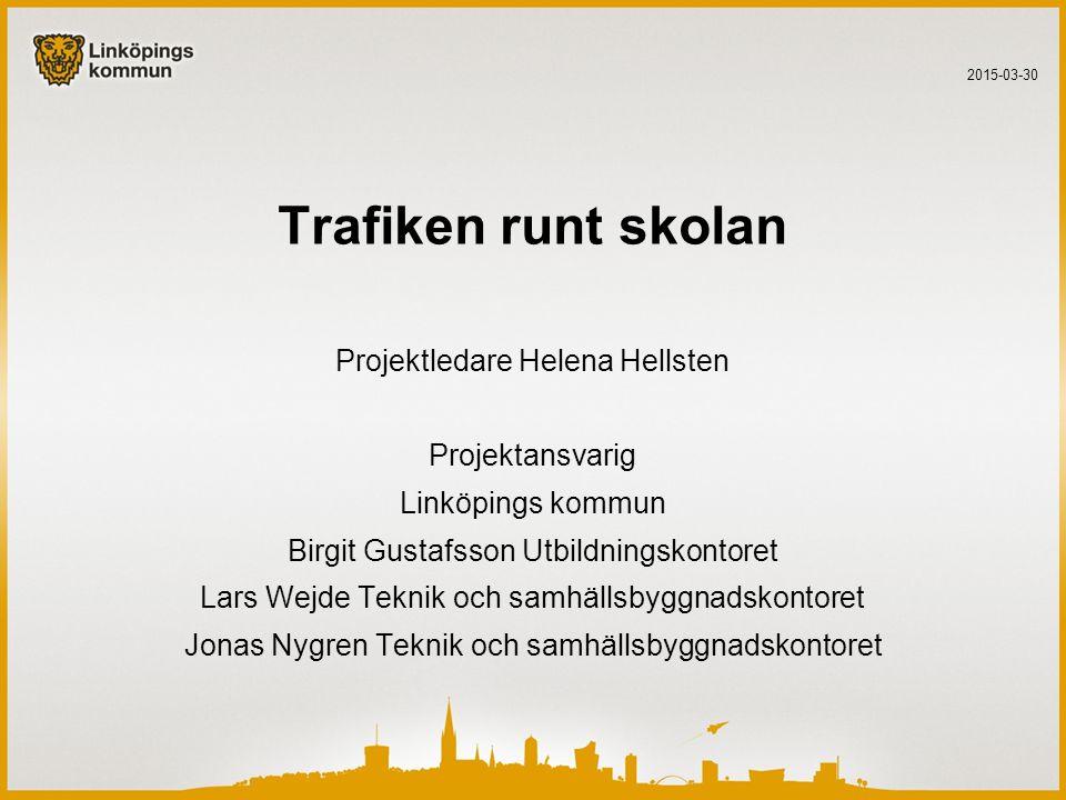 Trafiken runt skolan Projektledare Helena Hellsten Projektansvarig Linköpings kommun Birgit Gustafsson Utbildningskontoret Lars Wejde Teknik och samhä