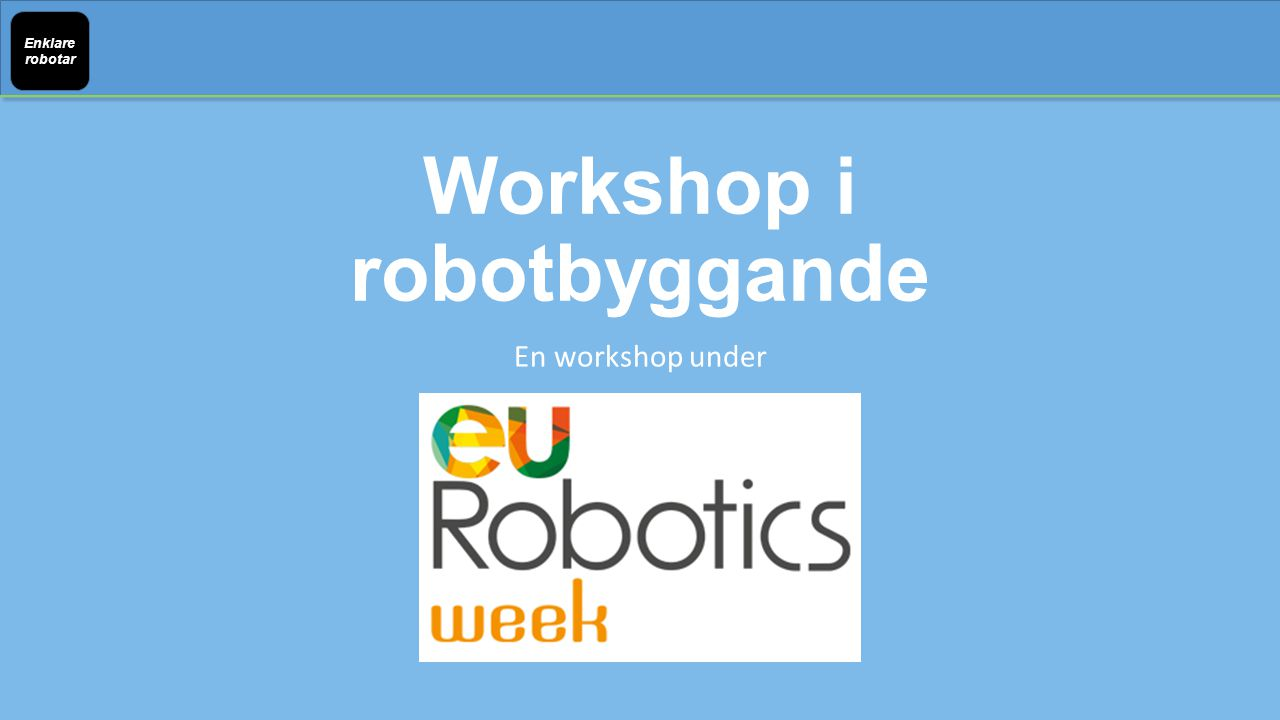 Workshop i robotbyggande En workshop under Enklare robotar