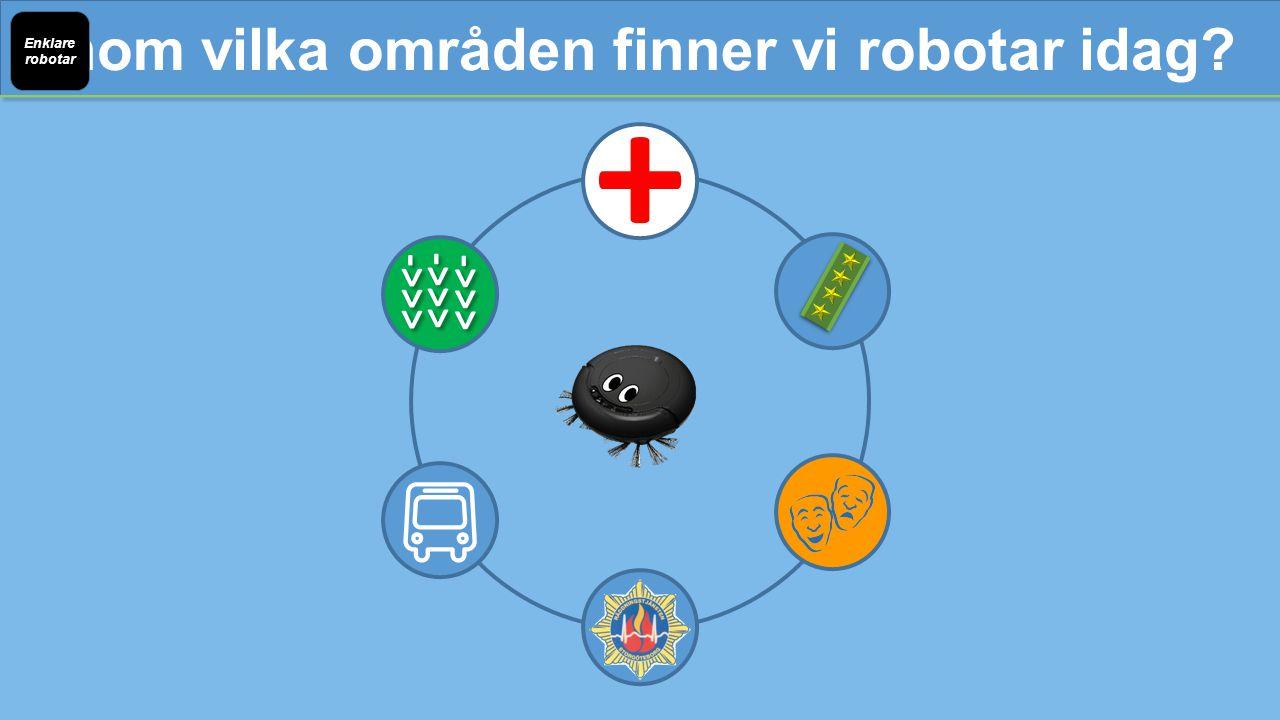 Inom vilka områden finner vi robotar idag Enklare robotar + ->>>