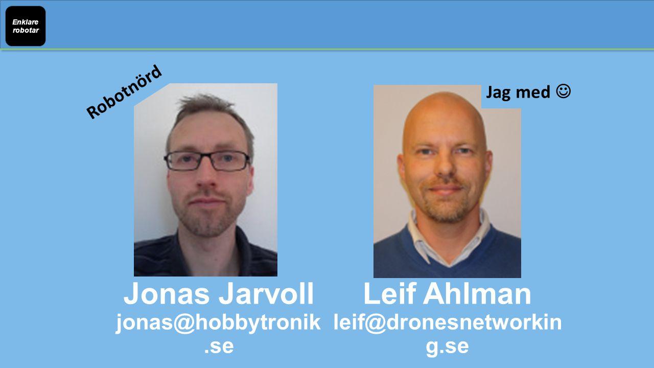 Enklare robotar Jonas Jarvoll jonas@hobbytronik.se Leif Ahlman leif@dronesnetworkin g.se Robotnörd Jag med
