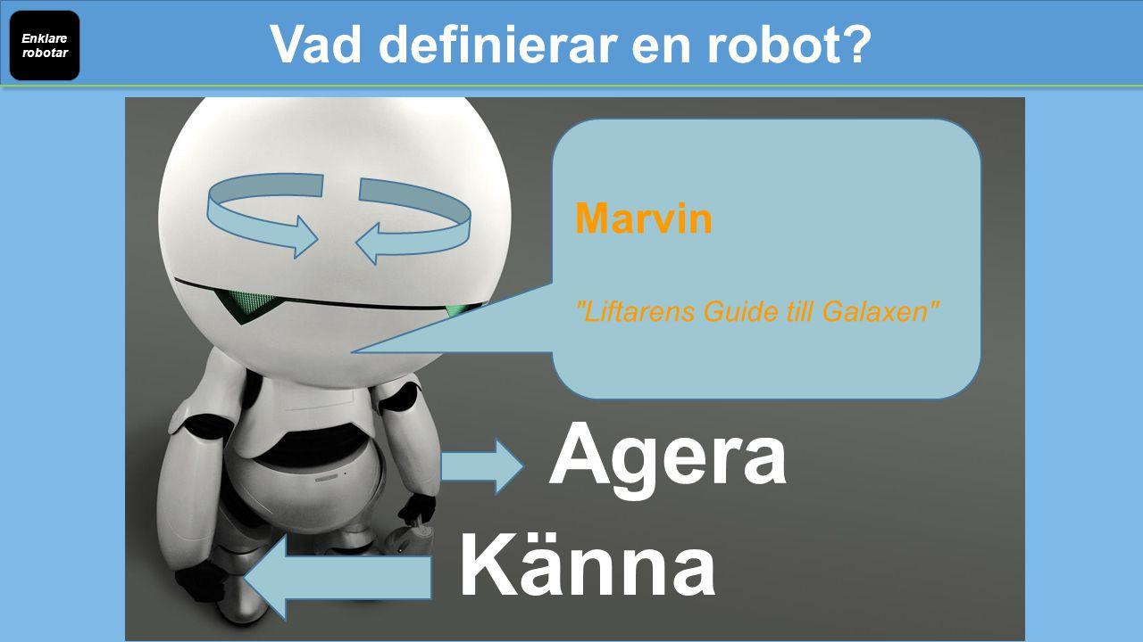 Vad definierar en robot? Enklare robotar Tänka Agera Känna Marvin Liftarens Guide till Galaxen