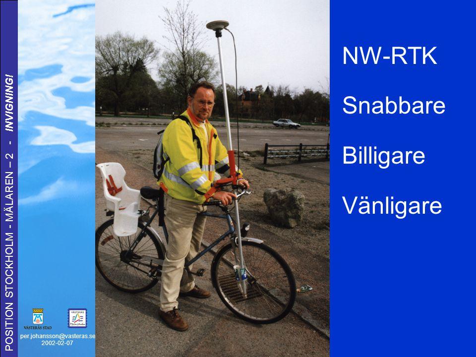per.johansson@vasteras.se 2002-02-07 POSITION STOCKHOLM - MÄLAREN – 2 - INVIGNING! GPS-RTK Snabbt Billigt Kundvänligt Miljövänligt NW-RTK Snabbare Bil