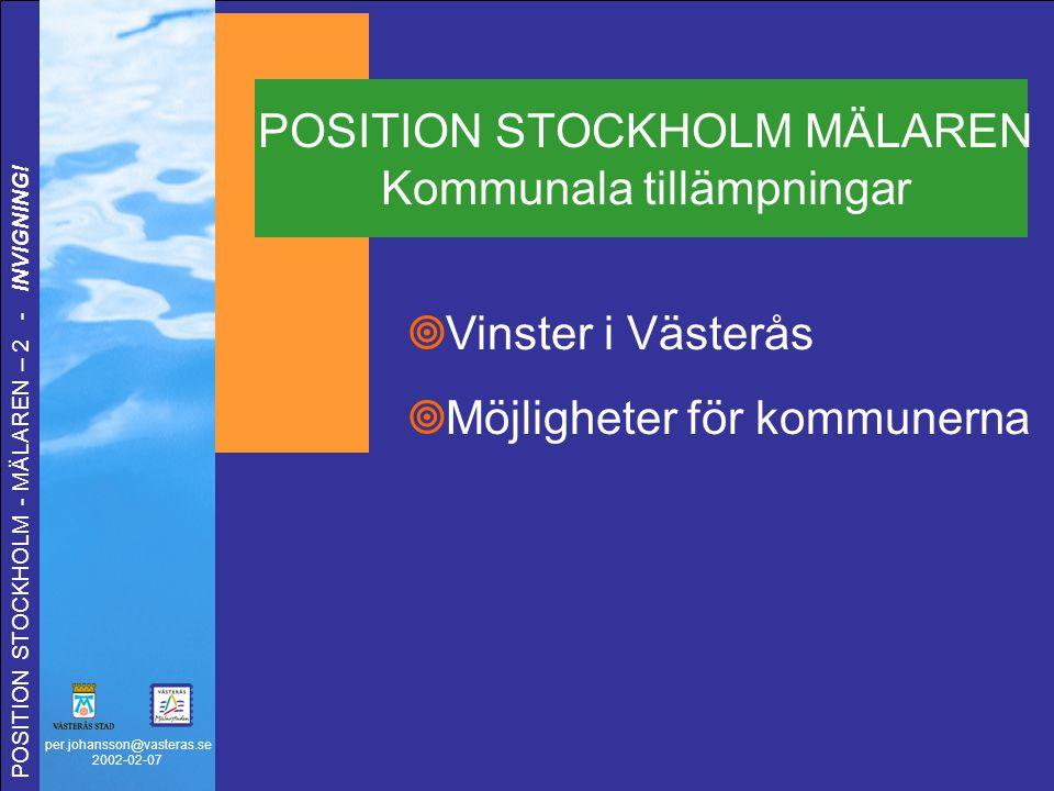 per.johansson@vasteras.se 2002-02-07 POSITION STOCKHOLM - MÄLAREN – 2 - INVIGNING!  Vinster i Västerås  Möjligheter för kommunerna POSITION STOCKHOL