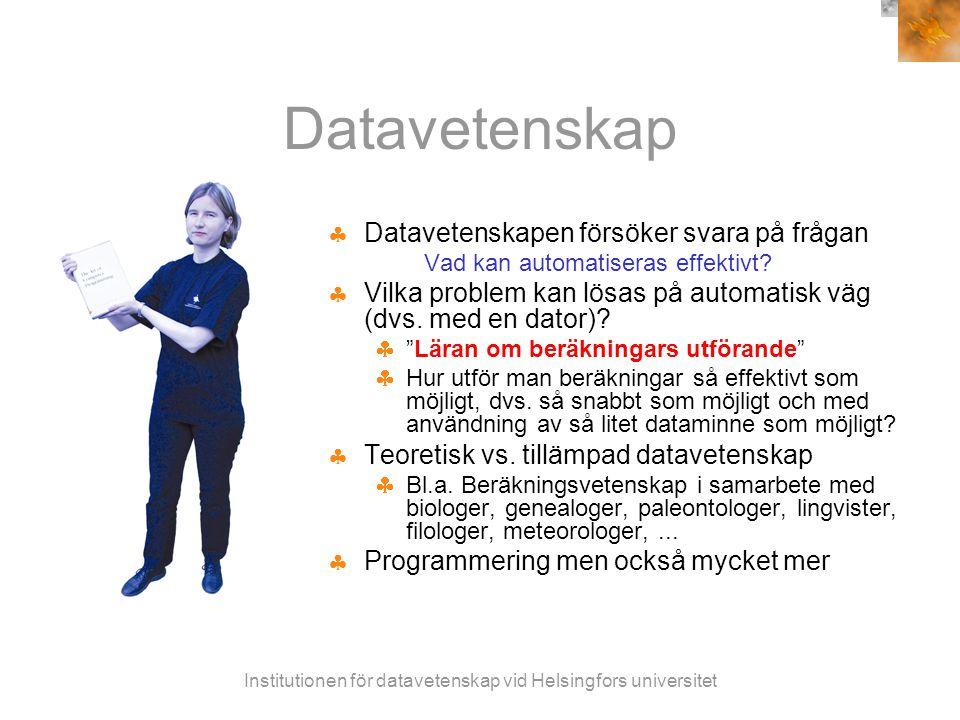 Institutionen för datavetenskap vid Helsingfors universitet Datavetenskap  Datavetenskapen försöker svara på frågan Vad kan automatiseras effektivt.