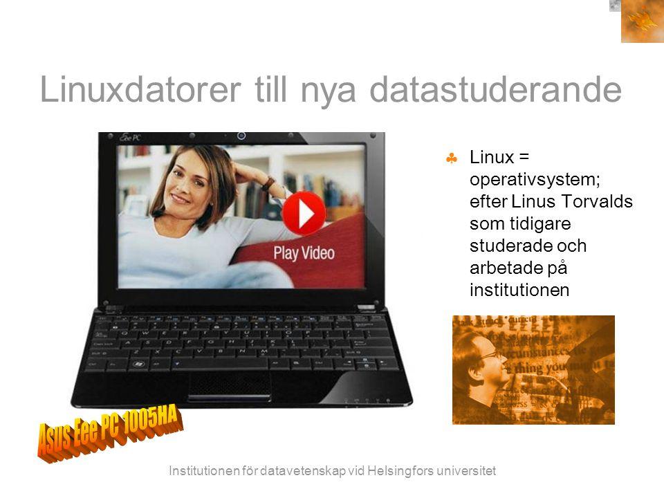 Institutionen för datavetenskap vid Helsingfors universitet Linuxdatorer till nya datastuderande  Linux = operativsystem; efter Linus Torvalds som tidigare studerade och arbetade på institutionen