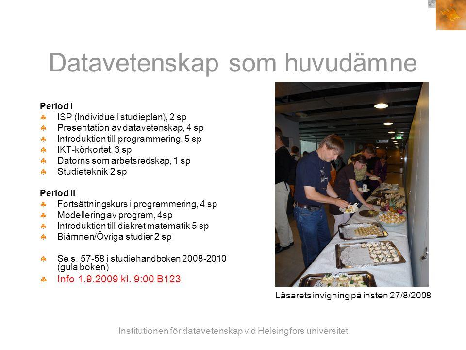 Institutionen för datavetenskap vid Helsingfors universitet Datavetenskap som huvudämne Period I  ISP (Individuell studieplan), 2 sp  Presentation av datavetenskap, 4 sp  Introduktion till programmering, 5 sp  IKT-körkortet, 3 sp  Datorns som arbetsredskap, 1 sp  Studieteknik 2 sp Period II  Fortsättningskurs i programmering, 4 sp  Modellering av program, 4sp  Introduktion till diskret matematik 5 sp  Biämnen/Övriga studier 2 sp  Se s.