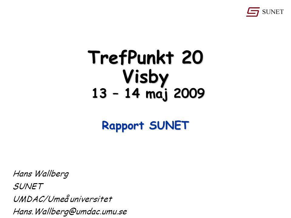 TrefPunkt 20 Visby 13 – 14 maj 2009 Hans Wallberg SUNET UMDAC/Umeå universitet Hans.Wallberg@umdac.umu.se Rapport SUNET