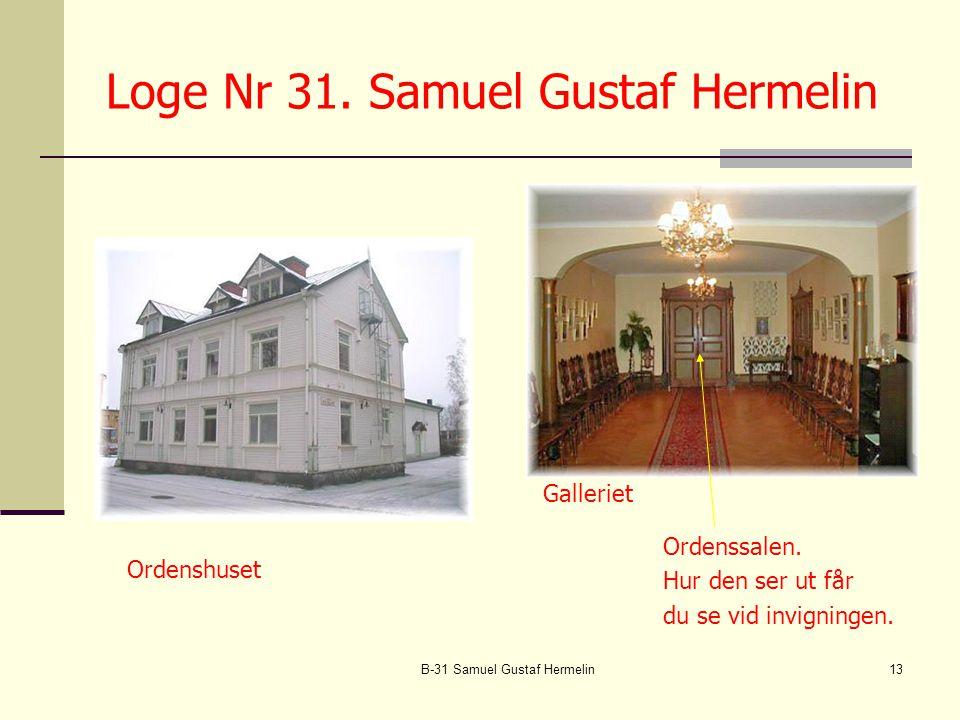 B-31 Samuel Gustaf Hermelin13 Loge Nr 31.Samuel Gustaf Hermelin Ordenshuset Galleriet Ordenssalen.