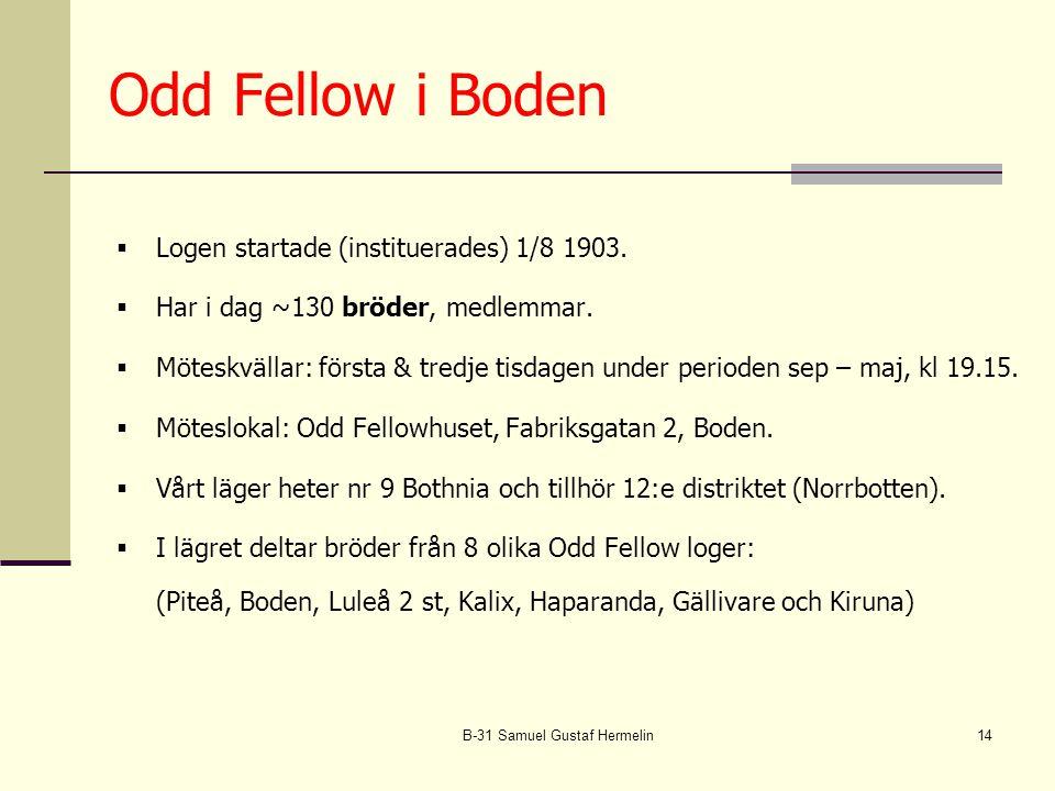 B-31 Samuel Gustaf Hermelin14 Odd Fellow i Boden  Logen startade (instituerades) 1/8 1903.
