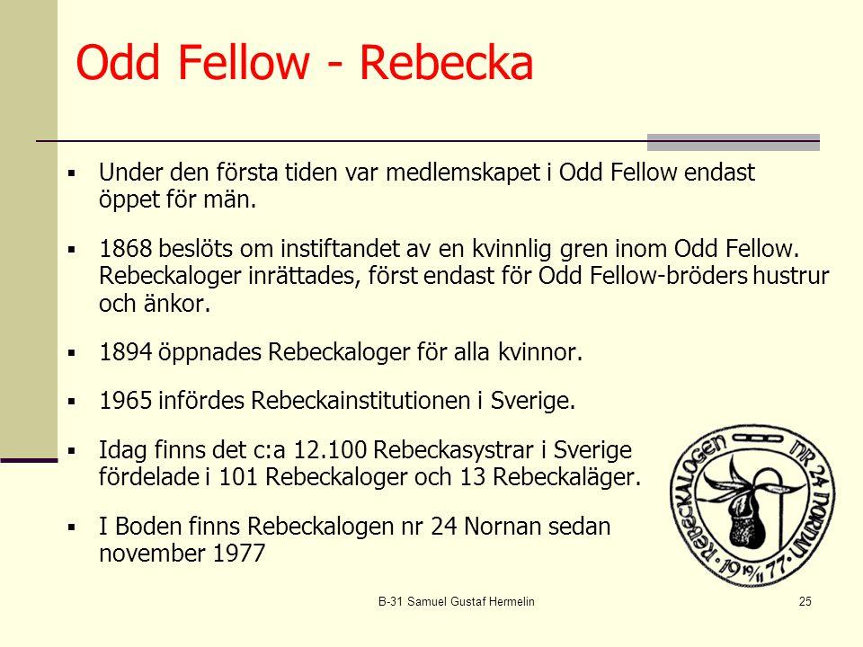 B-31 Samuel Gustaf Hermelin25 Odd Fellow - Rebecka  Under den första tiden var medlemskapet i Odd Fellow endast öppet för män.