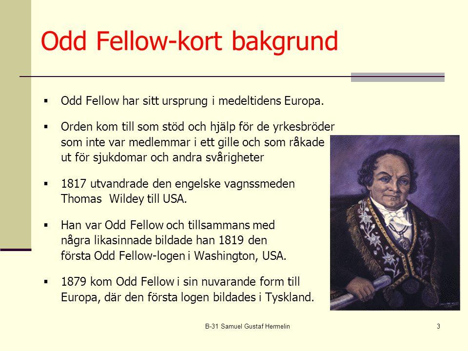 B-31 Samuel Gustaf Hermelin3 Odd Fellow-kort bakgrund  Odd Fellow har sitt ursprung i medeltidens Europa.