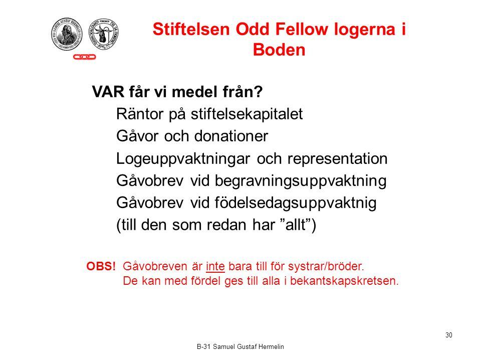 B-31 Samuel Gustaf Hermelin 30 Stiftelsen Odd Fellow logerna i Boden VAR får vi medel från.
