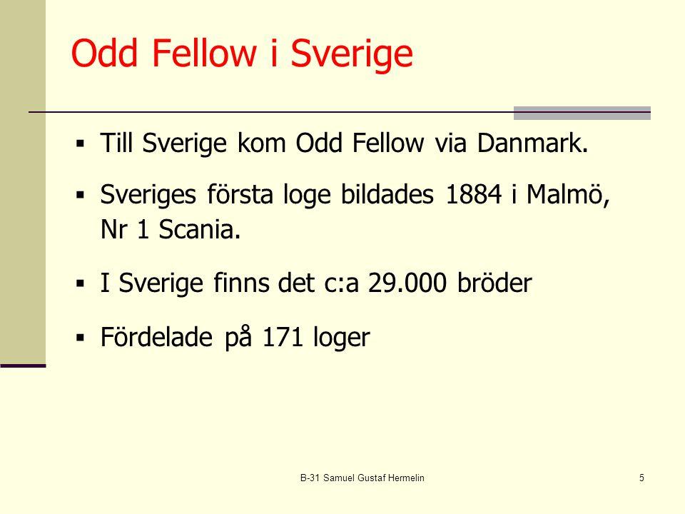 B-31 Samuel Gustaf Hermelin5 Odd Fellow i Sverige  Till Sverige kom Odd Fellow via Danmark.