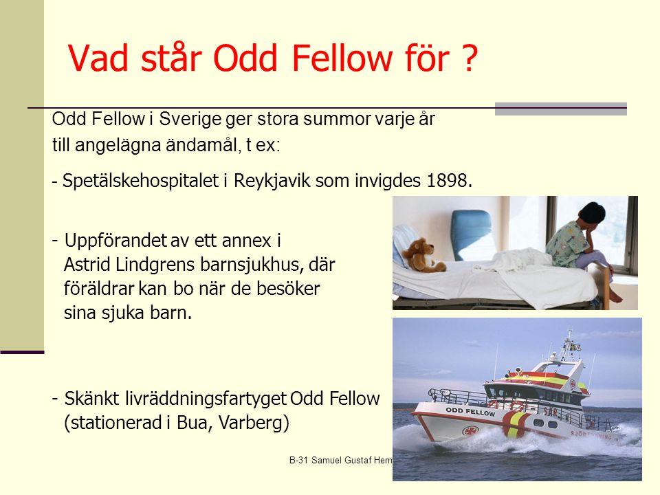 B-31 Samuel Gustaf Hermelin9 Odd Fellow i Sverige ger stora summor varje år till angelägna ändamål, t ex: - Spetälskehospitalet i Reykjavik som invigdes 1898.