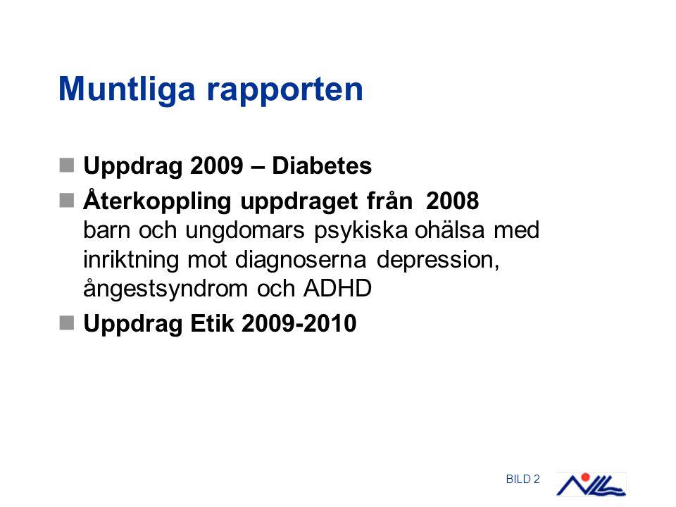 BILD 2 Muntliga rapporten Uppdrag 2009 – Diabetes Återkoppling uppdraget från 2008 barn och ungdomars psykiska ohälsa med inriktning mot diagnoserna depression, ångestsyndrom och ADHD Uppdrag Etik 2009-2010