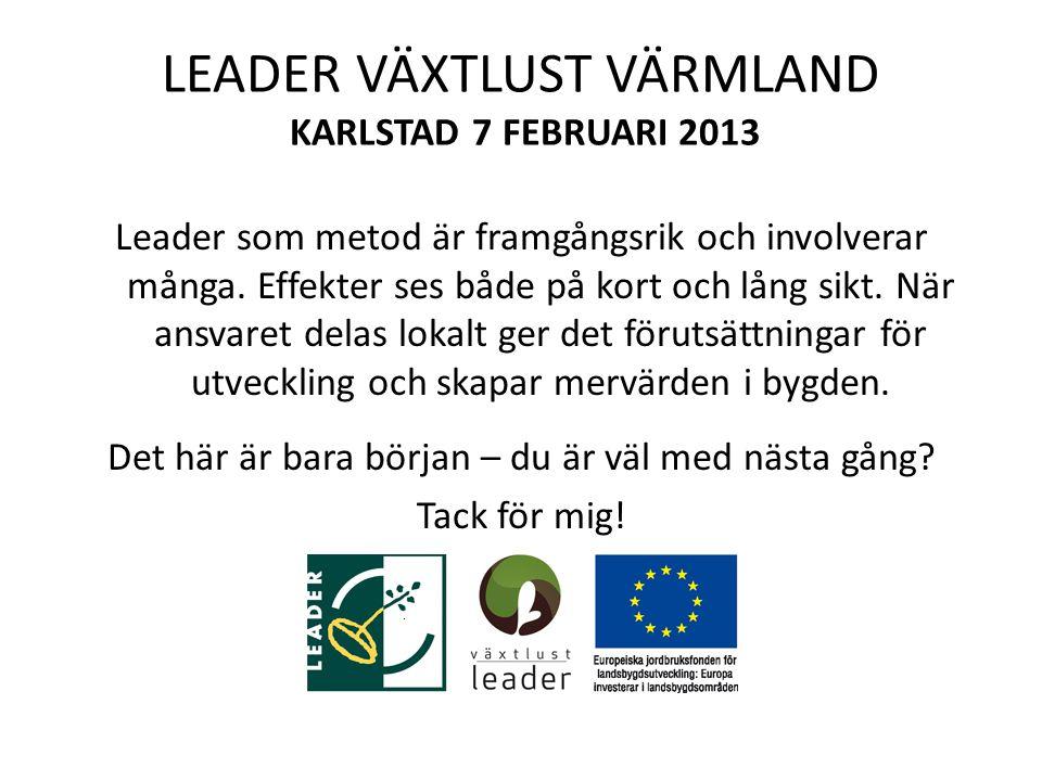 LEADER VÄXTLUST VÄRMLAND KARLSTAD 7 FEBRUARI 2013 Leader som metod är framgångsrik och involverar många.