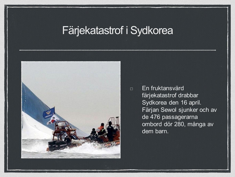 Färjekatastrof i Sydkorea En fruktansvärd färjekatastrof drabbar Sydkorea den 16 april.