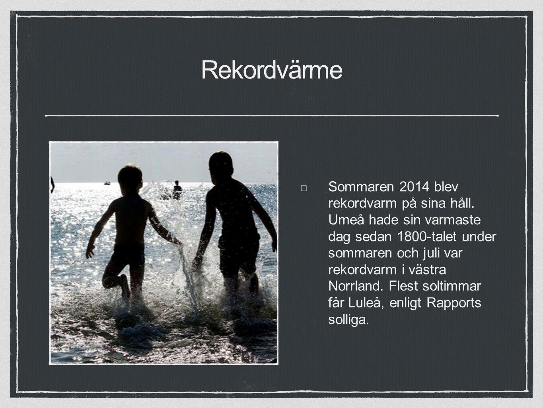 Rekordvärme Sommaren 2014 blev rekordvarm på sina håll.