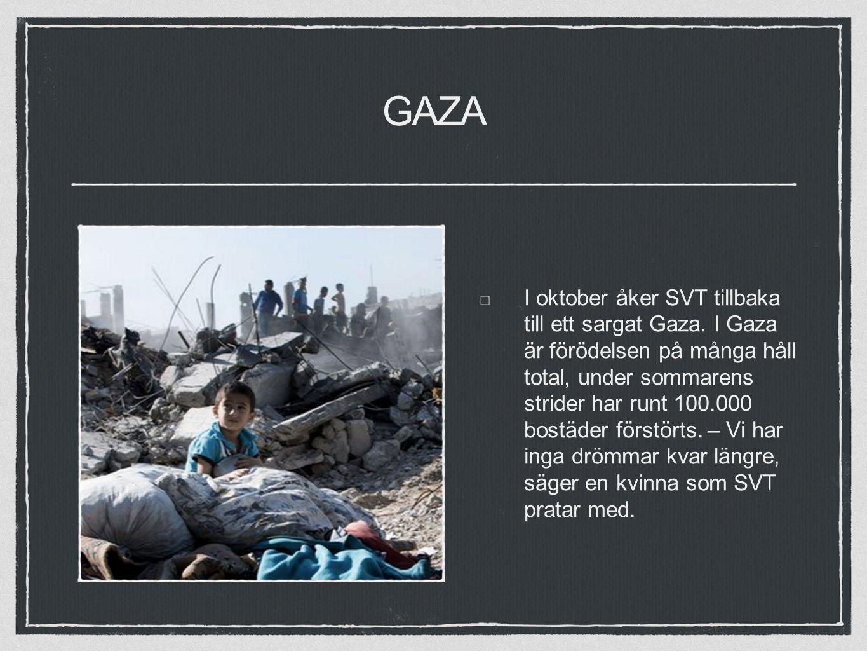 GAZA I oktober åker SVT tillbaka till ett sargat Gaza.